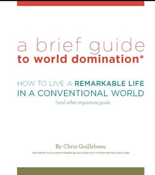 A Brief Guide to World Domination by Chris Guillebeau