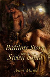 Bedtime Story for a Stolen Child by Anna Mayle