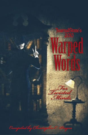 JournalStone's 2010 Warped Words, For Twisted Minds by Christopher C. Payne