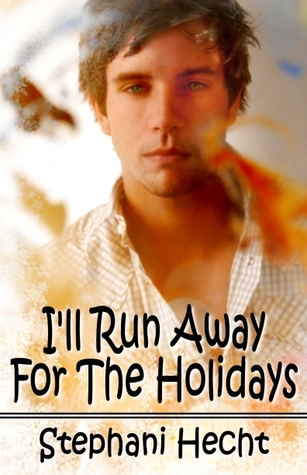 I'll Run Away For The Holidays by Stephani Hecht