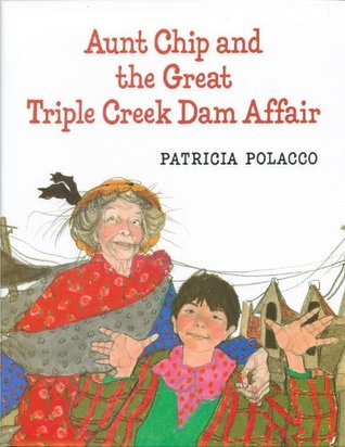 Aunt Chip and the Great Triple Creek Dam Affair by Patricia Polacco