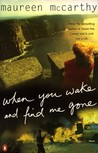 When You Wake and Find Me Gone by Maureen McCarthy