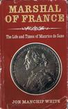 Marshal of France: The Life and Times of Maurice de Saxe