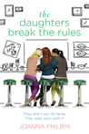 The Daughters Break the Rules by Joanna Philbin