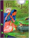 The Little Brown Jay: A Tale from India (Folktales from Around the World)