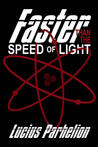 Faster Than the Speed of Light by Lucius Parhelion