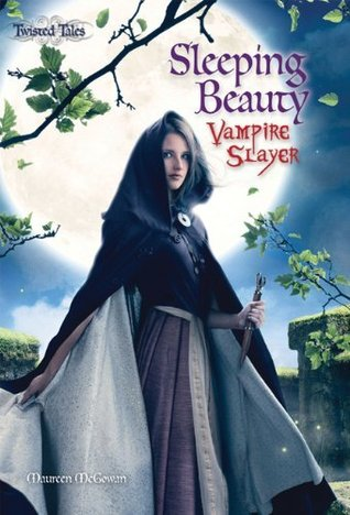 Sleeping Beauty: Vampire Slayer (Twisted Tales) Maureen McGowan