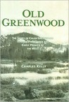 Old GreenwoodThe Story of Caleb Greenwood - Trapper, Pathfinder and Early Pioneer of the West