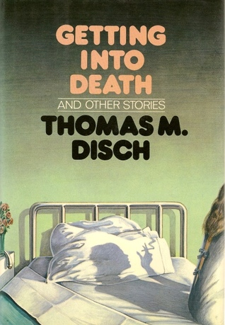 Getting into Death and Other Stories by Thomas M. Disch
