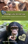 The Chimp Who Loved Me and Other Slightly Naughty Tales of a Life With Animals
