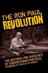 The Ron Paul Revolution: Writings and Speeches of Congressman Ron Paul
