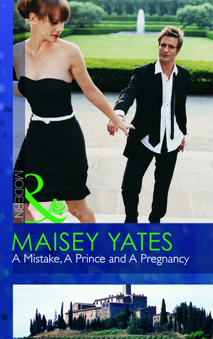 A Mistake, a Prince and a Pregnancy by Maisey Yates