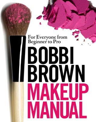 Download free Bobbi Brown Makeup Manual: For Everyone from Beginner to Pro by Bobbi Brown CHM