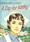 A Cap for Kathy: A Kathy Martin Story (Kathy Martin, #1)