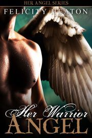 Her Warrior Angel by Felicity E. Heaton