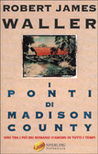 I ponti di Madison County by Robert James Waller