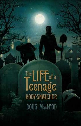 The Life of a Teenage Body-Snatcher by Doug MacLeod