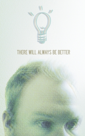There Will Always Be Better
