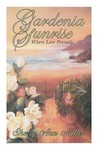 Gardenia Sunrise: Where love prevails : a novel