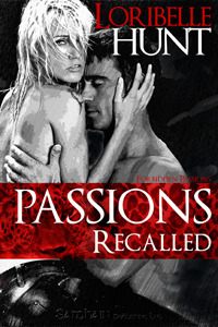 Passions Recalled by Loribelle Hunt