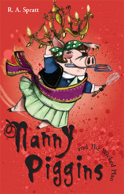Nanny Piggins and the Wicked Plan by R.A. Spratt