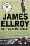 Sei pezzi da mille by James Ellroy