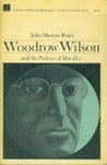 Woodrow Wilson and the Politics of Morality (Library of American Biography Series)