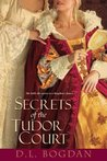 Secrets of the Tudor Court by D.L. Bogdan