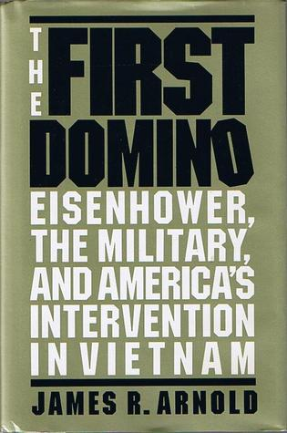 The First Domino: Eisenhower, the Military, and America's Intervention in Vietnam