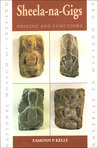 Sheela-na-Gigs by Eamonn P. Kelly