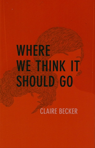Where We Think It Should Go by Claire Becker