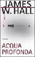 Acqua Profonda by James W. Hall