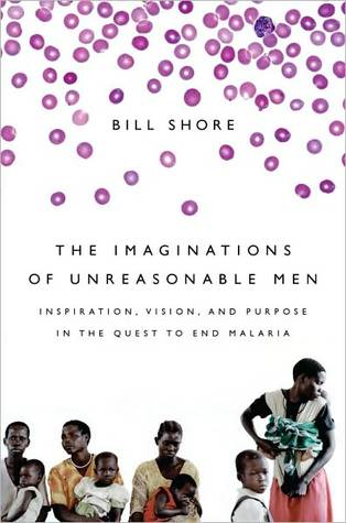 Imaginations of Unreasonable Men: Inspiration, Vision, and Purpose in the Quest to End Malaria