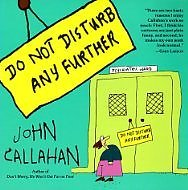 Do Not Disturb Any Further by John Callahan
