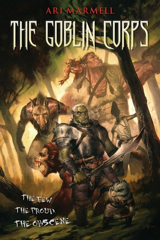 The Goblin Corps by Ari Marmell