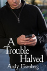 A Trouble Halved by Andy Eisenberg