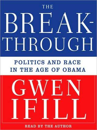 Breakthrough: Politics and Race in the Age of Obama: Politics and Race in the Age of Obama