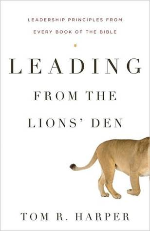 Leading from the Lions' Den by Tom R. Harper