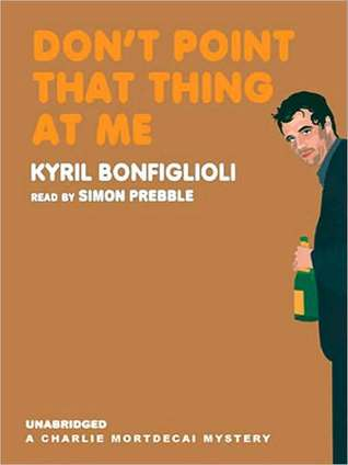 Don't Point That Thing at Me: Charlie Mortdecai Series, Book 1