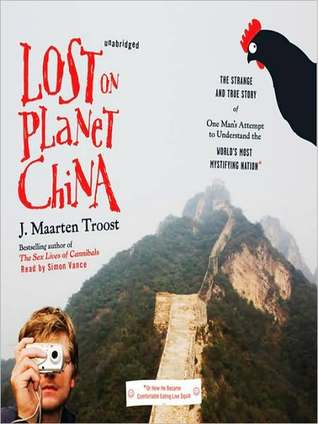 Lost on Planet China: The Strange and True Story of One Man's Attempt to Understand the World's Most Mystifying Nation, or How He Became Comfortable E: The Strange and True Story of One Man's Attempt to Understand the World's Most Mystifying Nation, or...