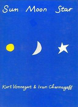 Sun, Moon, Star by Kurt Vonnegut