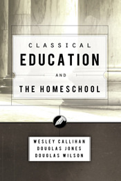 Classical Education and the Homeschool by Douglas Wilson