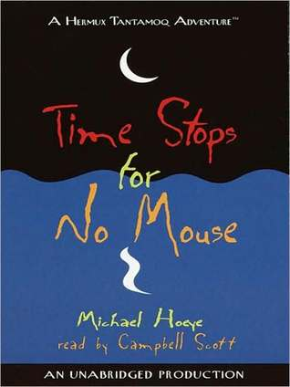 Download online Time Stops for No Mouse: A Hermux Tantamoq Adventure (The Hermux Tantamoq Adventures #1) PDF by Michael Hoeye, Campbell Scott