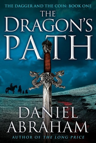 The Dragon's Path (The Dagger and the Coin #1) by Daniel Abraham