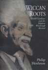 Wiccan Roots: Gerald Gardner and the Modern Witchcraft Revival