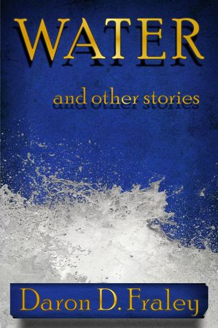 WATER and Other Stories by Daron D. Fraley