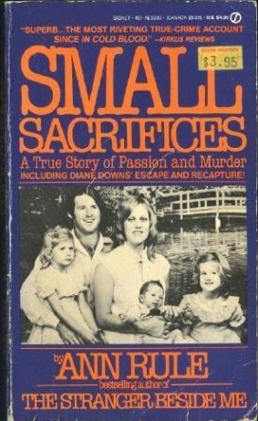 Small Sacrifices by Ann Rule