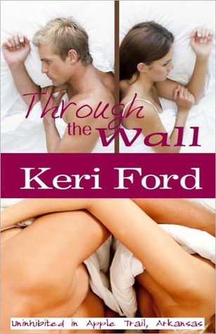 Through the Wall (Uninhibited in Apple Trail, Arkansas #1)