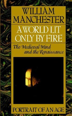 A World Lit Only by Fire by William R. Manchester