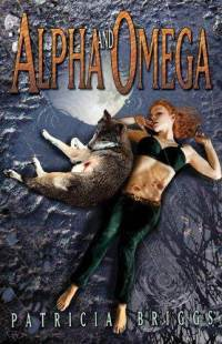 Alpha and Omega by Patricia Briggs